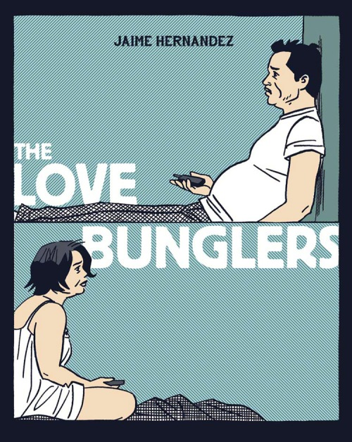 "Jaime Hernandez's ""The Love Bunglers,"" part of the FB Spring Schedule"