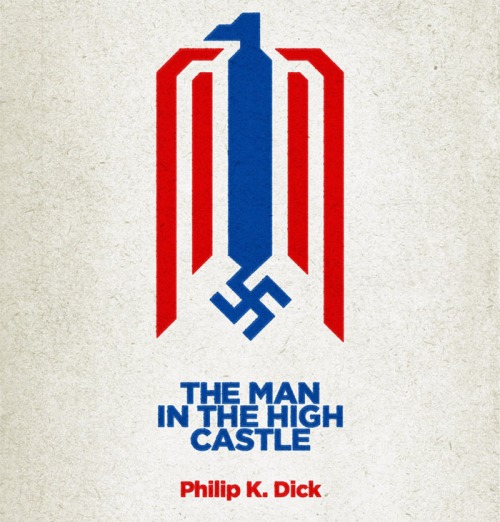 "Philip K.Dick's 1962 novel, ""The Man in the High Castle"""