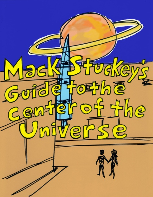 MACK STUCKEY'S GUIDE TO THE CENTER OF THE UNIVERSE