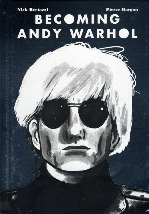 BECOMING ANDY WARHOL by Nick Bertozzi and Pierce Hargan